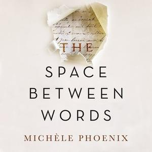 «The Space Between Words» by Michele Phoenix
