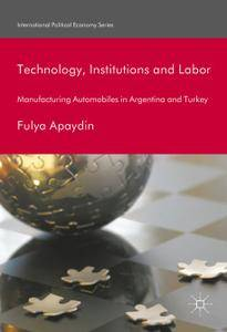 Technology, Institutions and Labor: Manufacturing Automobiles in Argentina and Turkey