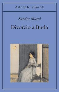 Sándor Márai – Divorzio a Buda