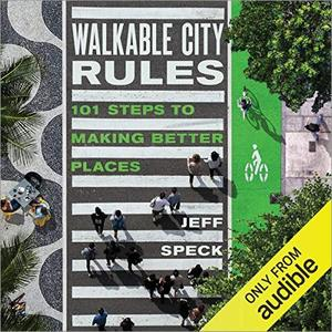 Walkable City Rules: 101 Steps to Making Better Places [Audiobook]