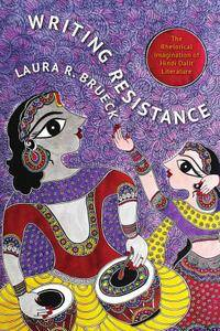 "Laura R. Brueck, ""Writing Resistance: The Rhetorical Imagination of Hindi Dalit Literature"""
