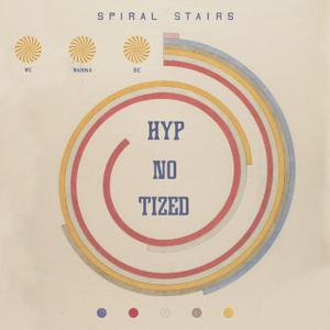 Spiral Stairs - We Wanna Be Hyp-No-Tized (2019)