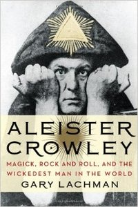 Aleister Crowley: Magick, Rock and Roll, and the Wickedest Man in the World (repost)