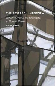 The Research Interview: Reflective Practice and Reflexivity in Research Processes