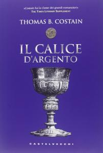 Thomas B. Costain - Il calice d'Argento