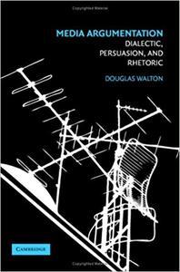 Media Argumentation: Dialectic, Persuasion and Rhetoric