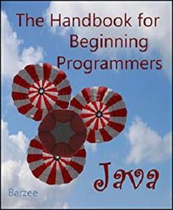 The Handbook for Beginning Programmers with Examples in Java