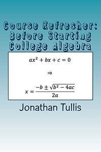 Course Refresher: College Algebra (The Course Refresher Book 1)