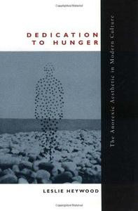 Dedication to Hunger: The Anorexic Aesthetic in Modern Culture