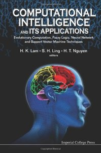 Computational Intelligence and Its Applications: Evolutionary Computation, Fuzzy Logic, Neural Network and Support Vector