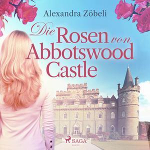 «Die Rosen von Abbotswood Castle» by Alexandra Zöbeli