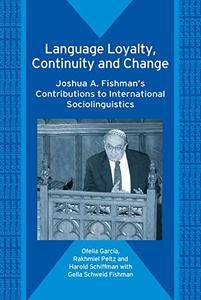 Language Loyalty, Continuity and Change: Joshua A. Fishman's Contributions to International Sociolinguistics (Repost)