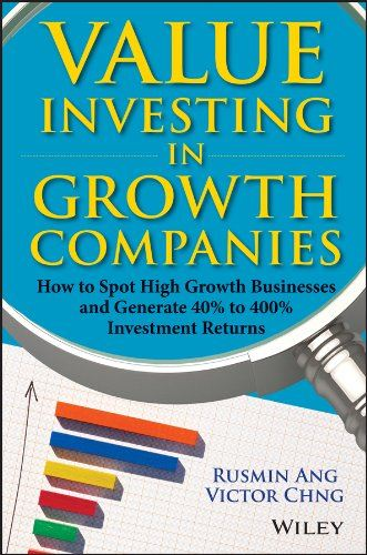 Value Investing in Growth Companies: How To Spot High Growth Businesses and Generate 40% to 400% Investment Returns