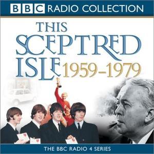This Sceptred Isle: The Twentieth Century, Volume 4, 1959-1979 [Audiobook]