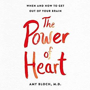 The Power of Heart: Living with Heart in a Brain-First World [Audiobook]
