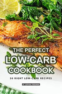 The Perfect Low-Carb Cookbook: 50 Right Low-Carb Recipes