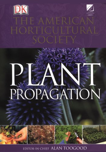 American Horticultural Society Plant Propagation: The Fully Illustrated Plant-by-Plant Manual of Practical Techniques (repost)