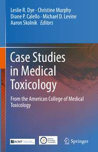 Case Studies in Medical Toxicology: From the American College of Medical Toxicology
