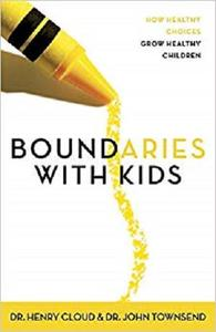 Boundaries with Kids: When to Say Yes, When to Say No, to Help Your Children Gain Control of Their Lives [Repost]