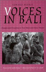 Voices in Bali Energies and Perceptions in Vocal Music and Dance Theater (Music Culture)