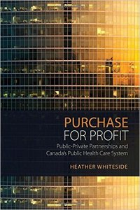 Purchase for Profit: Public-Private Partnerships and Canada's Public Health Care System (repost)
