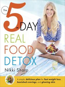 The 5-Day Real Food Detox: A simple, delicious plan for fast weight loss, banished cravings, and glowing skin (Repost)