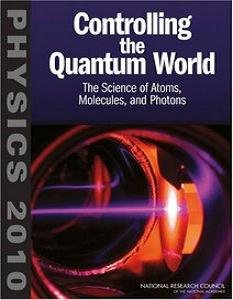 Controlling the Quantum World: The Science of Atoms, Molecules, and Photons (Physics 2010) (Repost)