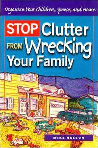 Stop Clutter from Wrecking Your Family: Organize Your Children, Spouse, and Home (repost)