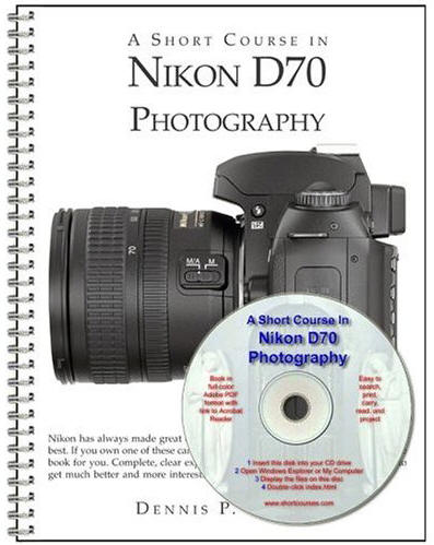 A Short Course in Nikon D70 Photography (Spiral-bound) by  Dennis Curtin