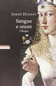Sarah Dunant - Sangue e onore. I Borgia (repost)