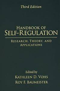 Handbook of Self-Regulation, Third Edition: Research, Theory, and Applications (Repost)