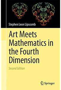 Art Meets Mathematics in the Fourth Dimension (2nd edition) [Repost]