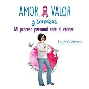 «Amor, Valor y Sonrisas. Mi proceso personal ante el cáncer» by Leyre Contreras