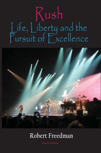 Rush : Life, Liberty, and the Pursuit of Excellence