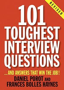 101 Toughest Interview Questions: ..and Answers That Win the Job! [Repost]