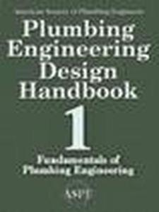 Plumbing Engineering Design Handbook - A Plumbing Engineer's Guide to System Design and Specifications, Volume 1 - Fundamentals