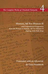 Human, All Too Human II and Unpublished Fragments from the Period of Human, All Too Human II (Complete Works of Friedrich Nietz