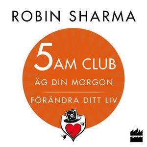 «5 AM CLUB: Äg din morgon, förändra ditt liv» by Robin Sharma