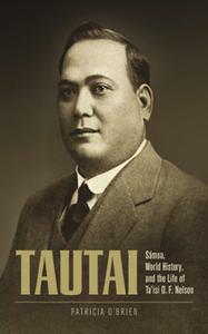 Tautai : Samoa, World History, and the Life of Ta'isi O. F. Nelson