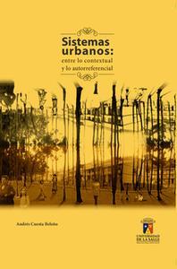 «Sistemas urbanos: entre lo contextual y lo autorreferencial» by Andrés Cuesta Beleño
