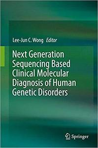 Next Generation Sequencing Based Clinical Molecular Diagnosis of Human Genetic Disorders [Repost]