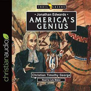 Jonathan Edwards: America's Genius: Trailblazers [Audiobook]