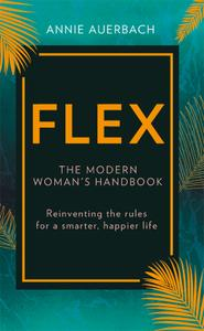 FLEX!: A Flexible Approach to Work, Life, and Everything