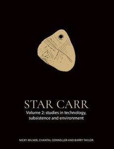 Star Carr Volume 2 : Studies in Technology, Subsistence and Environment by Milner, Nicky; Taylor, Barry