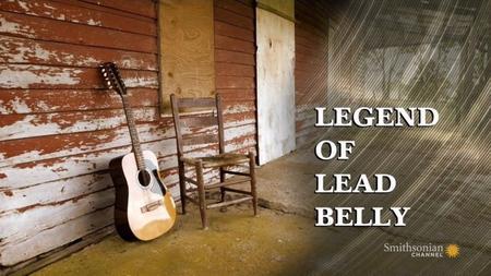 Smithsonian Channel - Legend of Lead Belly (2014)