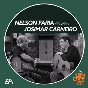 Nelson Faria - Nelson Faria Convida Josimar Carneiro. Um Café Lá Em Casa (2019)