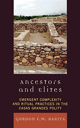 Ancestors and Elites: Emergent Complexity and Ritual Practices in the Casas Grandes Polity (Archaeology of Religion)