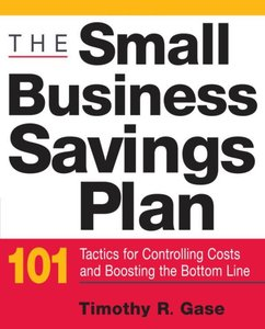 The Small Business Savings Plan: 101 Tactics for Controlling Costs and Boosting the Bottom Line (repost)