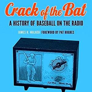 Crack of the Bat: A History of Baseball on the Radio [Audiobook]