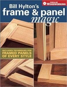 Bill Hylton's Frame & Panel Magic (Popular Woodworking) (Repost)